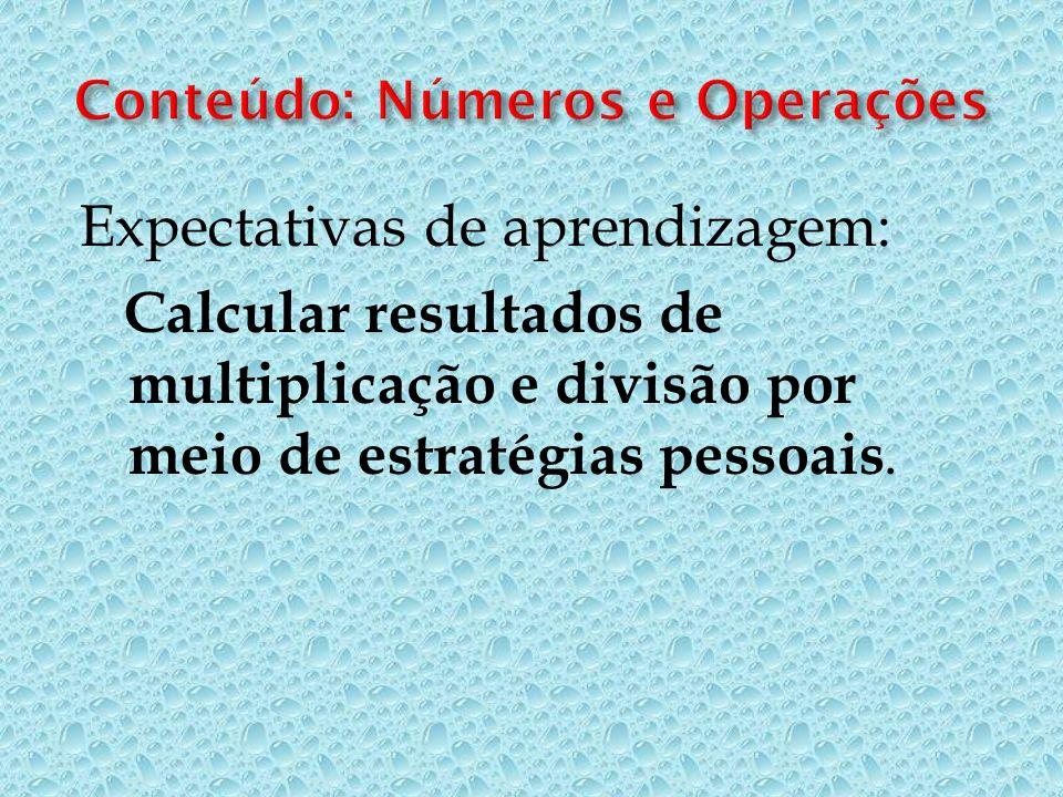 Expectativas de aprendizagem: Calcular resultados de multiplicação e divisão por meio de estratégias pessoais.