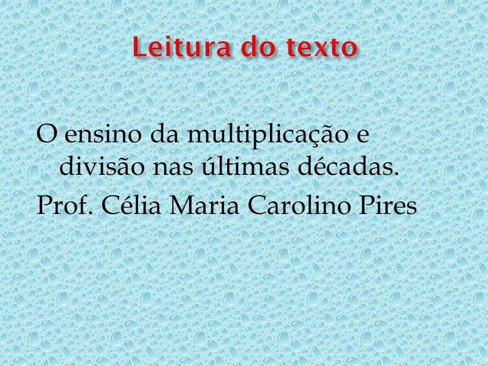 O ensino da multiplicação e divisão nas últimas décadas. Prof. Célia Maria Carolino Pires
