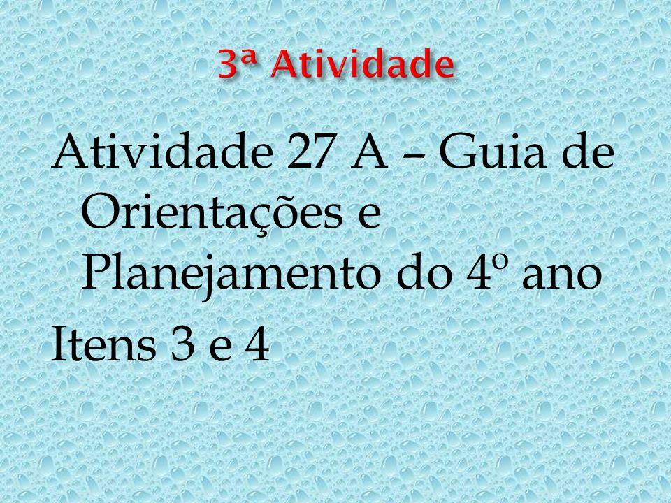 Atividade 27 A – Guia de Orientações e Planejamento do 4º ano Itens 3 e 4