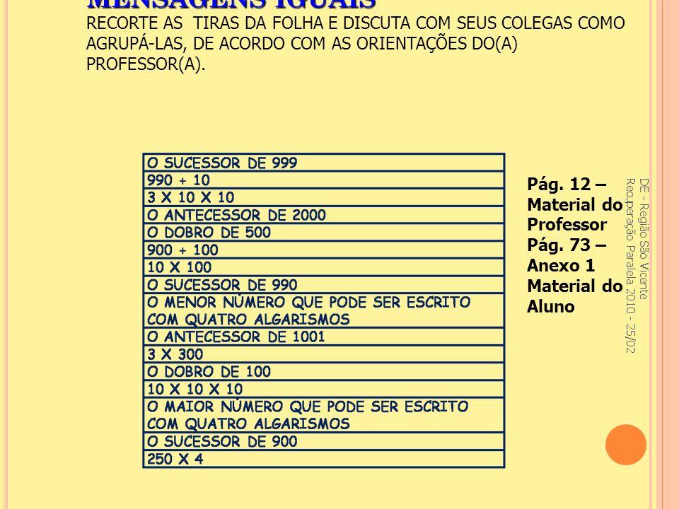 MENSAGENS IGUAIS MENSAGENS IGUAIS RECORTE AS TIRAS DA FOLHA E DISCUTA COM SEUS COLEGAS COMO AGRUPÁ-LAS, DE ACORDO COM AS ORIENTAÇÕES DO(A) PROFESSOR(A).