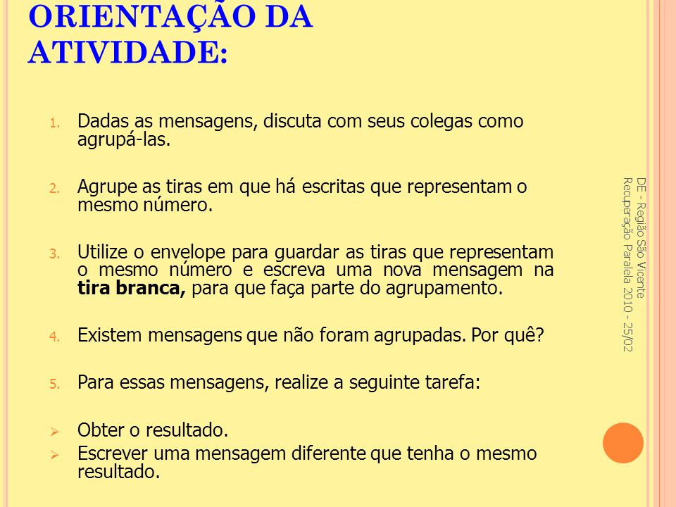 DE - Região São Vicente Recuperação Paralela 2010 - 25/02 ORIENTAÇÃO DA ATIVIDADE: 1.
