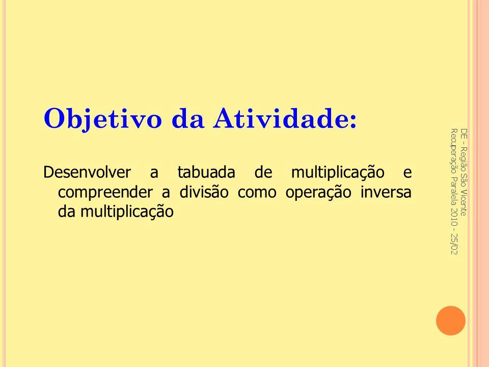 Objetivo da Atividade: Desenvolver a tabuada de multiplicação e compreender a divisão como operação inversa da multiplicação