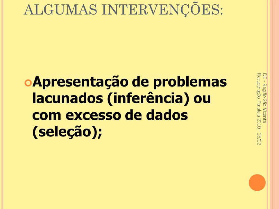 ALGUMAS INTERVENÇÕES: Apresentação de problemas lacunados (inferência) ou com excesso de dados (seleção); DE - Região São Vicente Recuperação Paralela 2010 - 25/02