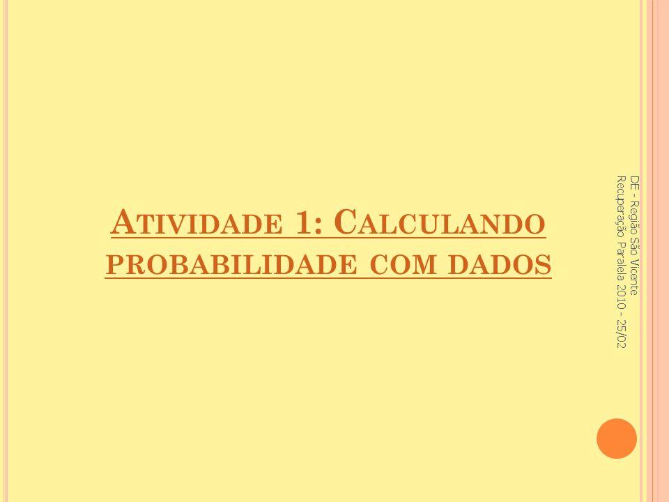 A TIVIDADE 1: C ALCULANDO PROBABILIDADE COM DADOS DE - Região São Vicente Recuperação Paralela 2010 - 25/02