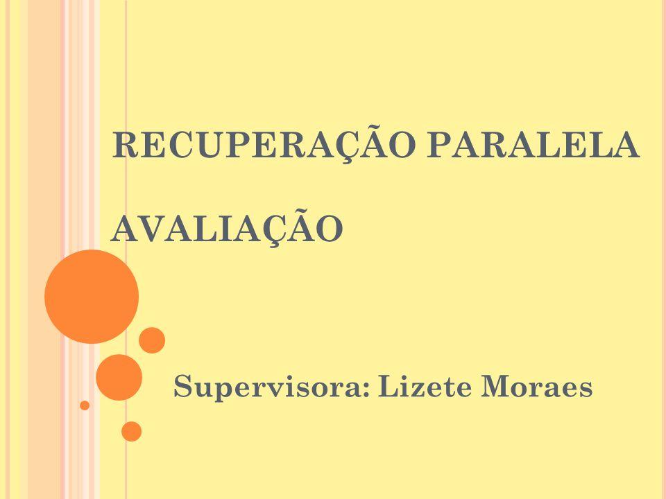 RECUPERAÇÃO PARALELA AVALIAÇÃO Supervisora: Lizete Moraes