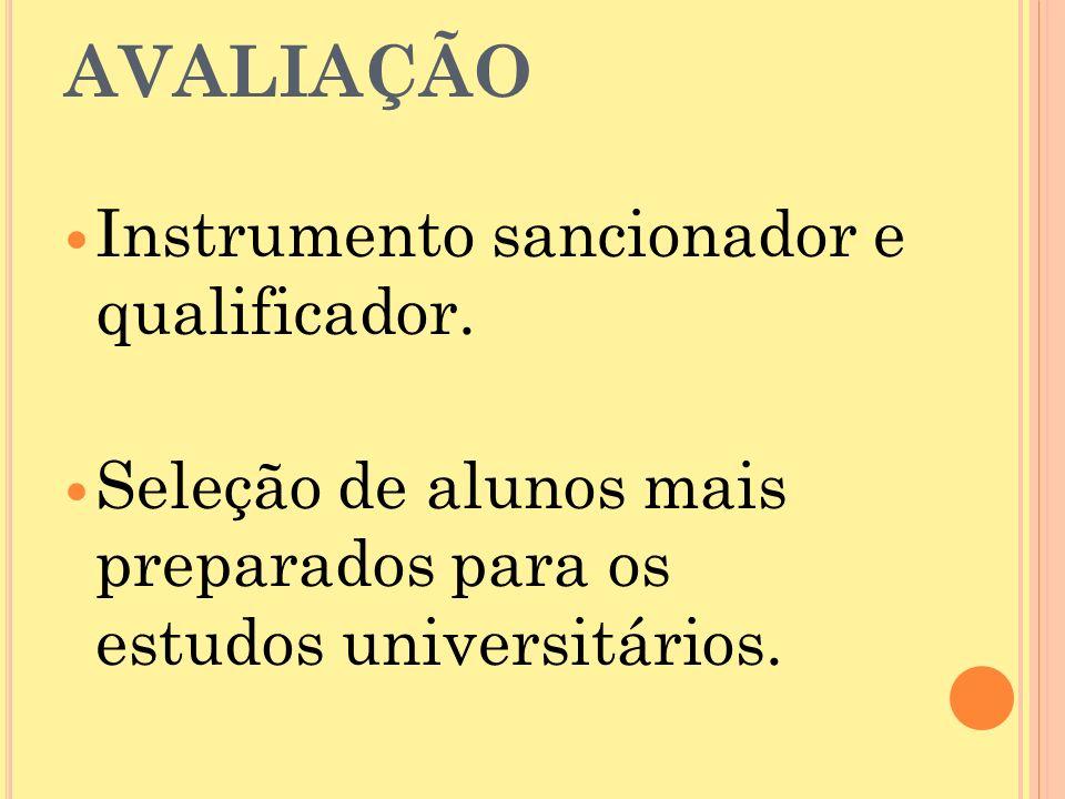 AVALIAÇÃO Instrumento sancionador e qualificador.