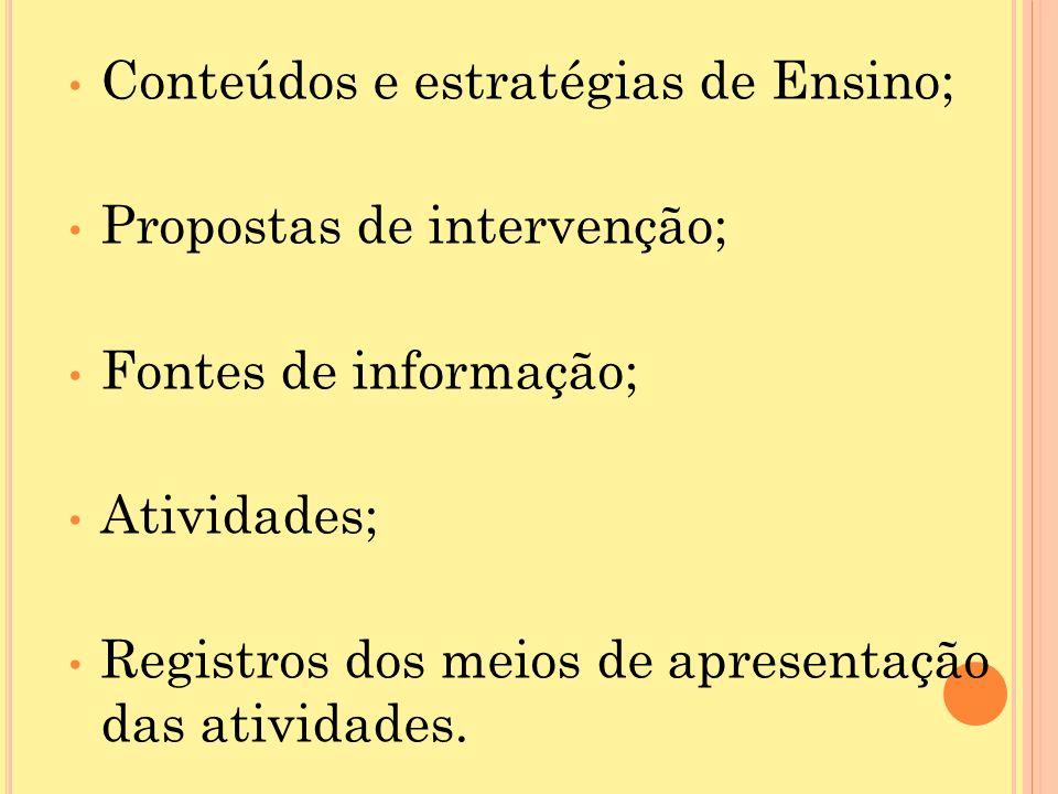 Conteúdos e estratégias de Ensino; Propostas de intervenção; Fontes de informação; Atividades; Registros dos meios de apresentação das atividades.