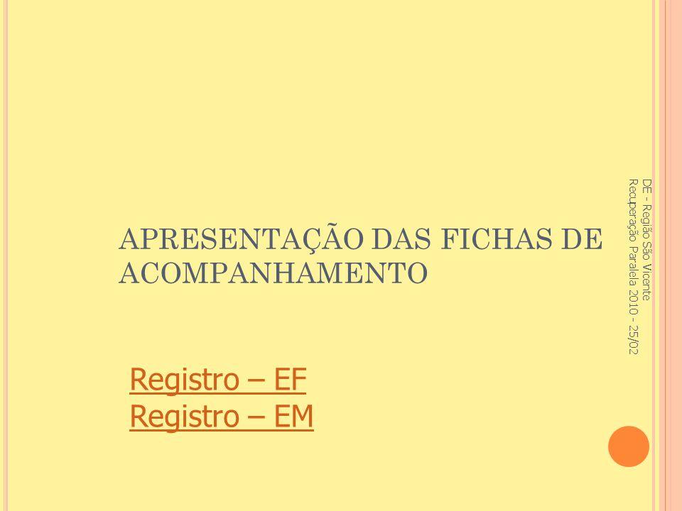 APRESENTAÇÃO DAS FICHAS DE ACOMPANHAMENTO DE - Região São Vicente Recuperação Paralela 2010 - 25/02 Registro – EF Registro – EM