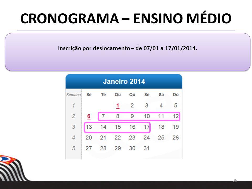 36 CRONOGRAMA – ENSINO MÉDIO Inscrição por deslocamento – de 07/01 a 17/01/2014.