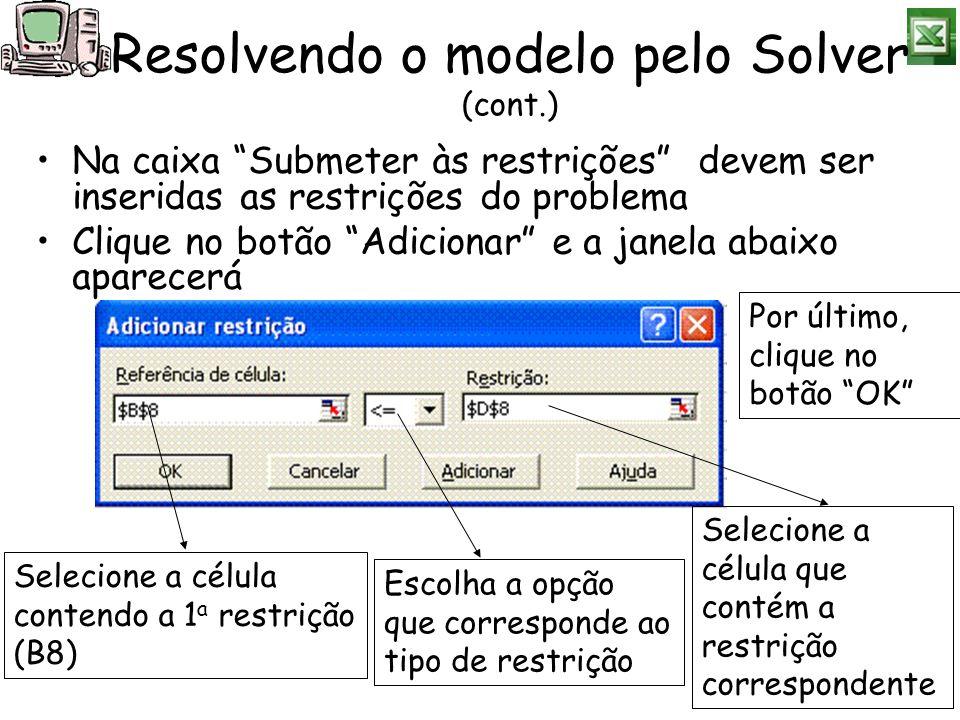 Após adicionar todas as restrições, clique no botão Resolver A janela abaixo aparecerá Nesta janela, clique no botão OK Resolvendo o modelo pelo Solver (cont.) Para criar um relatório (planilha) na pasta atual