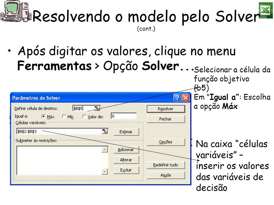 Após digitar os valores, clique no menu Ferramentas > Opção Solver... Resolvendo o modelo pelo Solver (cont.) Selecionar a célula da função objetivo (