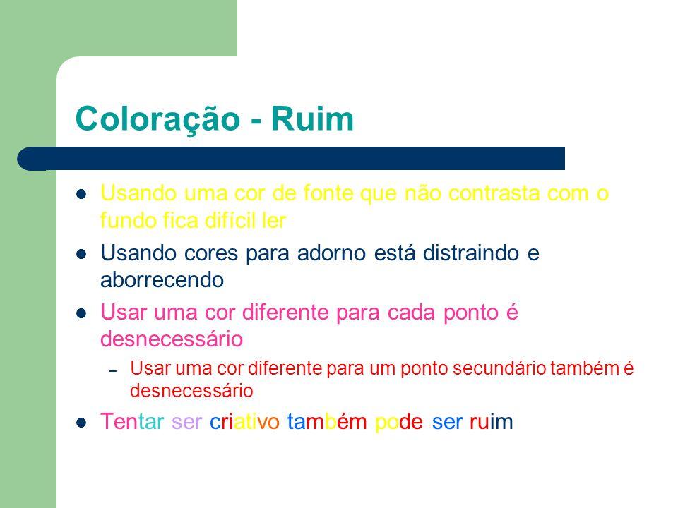 Coloração – Bom Use uma cor de fonte que contrasta nitidamente com o fundo – Ex: fonte azul e fundo branco Use cores para reforçar a lógica de sua apr