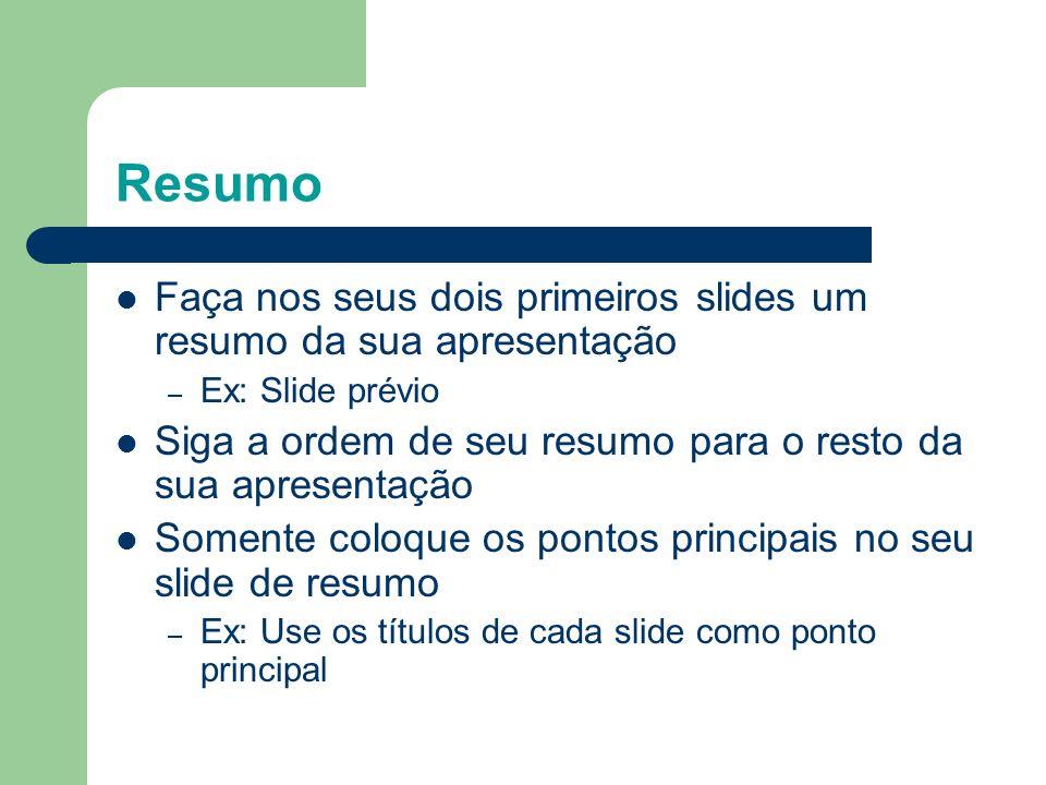 Dicas para serem observadas Resumo Estrutura do Slide Fontes Cores Fundo Gráficos Ortografia e Gramática Conclusões Perguntas