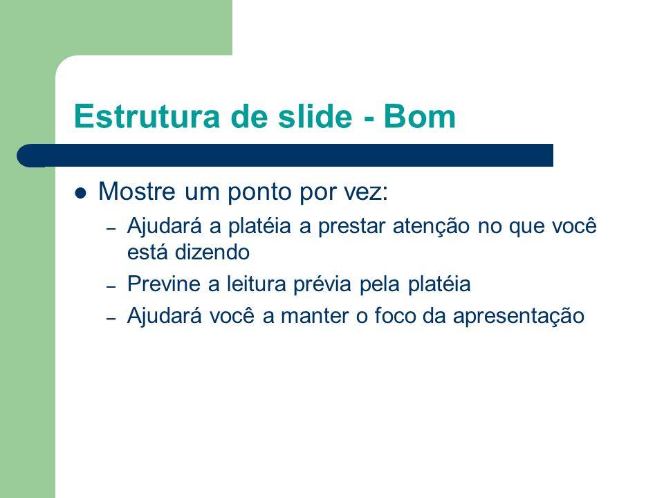 Estrutura de slide - Ruim Esta página contém muitas palavras para um slide de apresentação. Não está escrito em forma de ponto, sendo difícil para amb