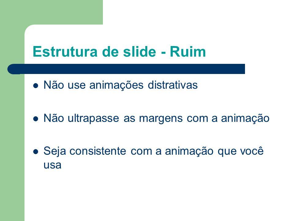 Estrutura de slide - Bom Mostre um ponto por vez: – Ajudará a platéia a prestar atenção no que você está dizendo – Previne a leitura prévia pela platé