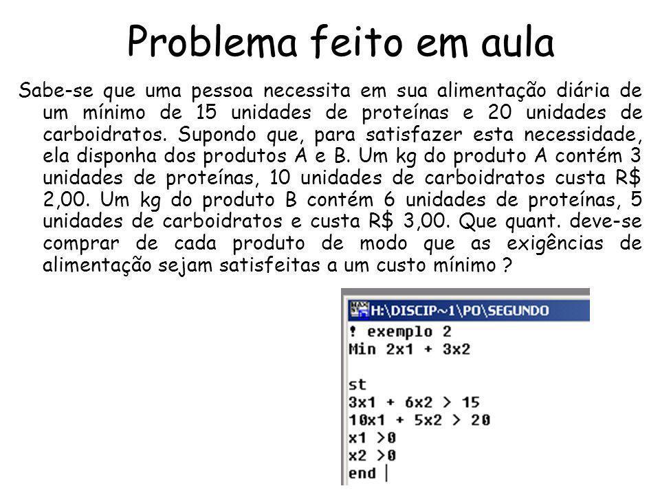 Problema feito em aula Sabe-se que uma pessoa necessita em sua alimentação diária de um mínimo de 15 unidades de proteínas e 20 unidades de carboidrat