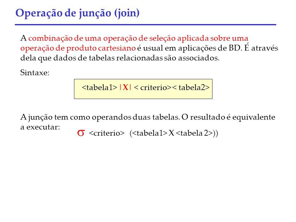 ( X )) Operação de junção (join) A combinação de uma operação de seleção aplicada sobre uma operação de produto cartesiano é usual em aplicações de BD