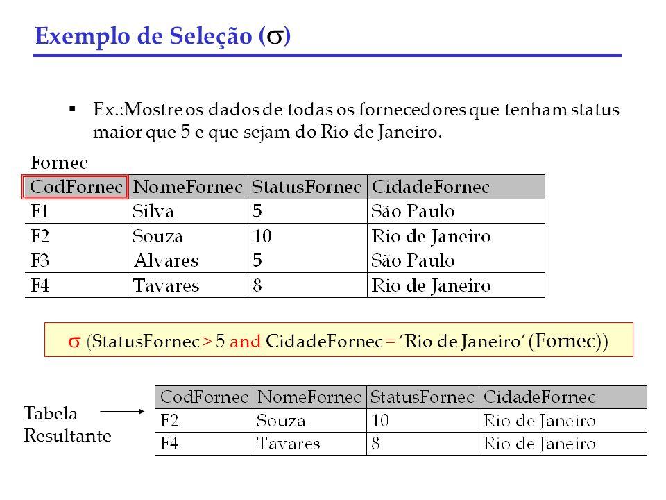 Ex.:Mostre os dados de todas os fornecedores que tenham status maior que 5 e que sejam do Rio de Janeiro. Exemplo de Seleção ( ) (StatusFornec > 5 and