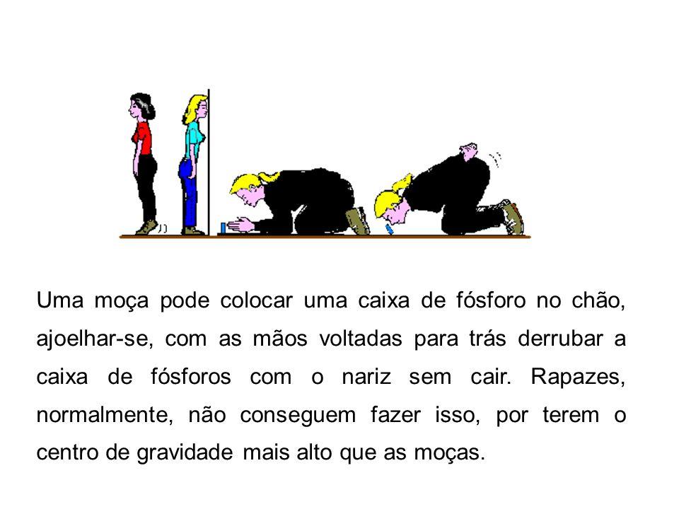 Uma moça pode colocar uma caixa de fósforo no chão, ajoelhar-se, com as mãos voltadas para trás derrubar a caixa de fósforos com o nariz sem cair. Rap