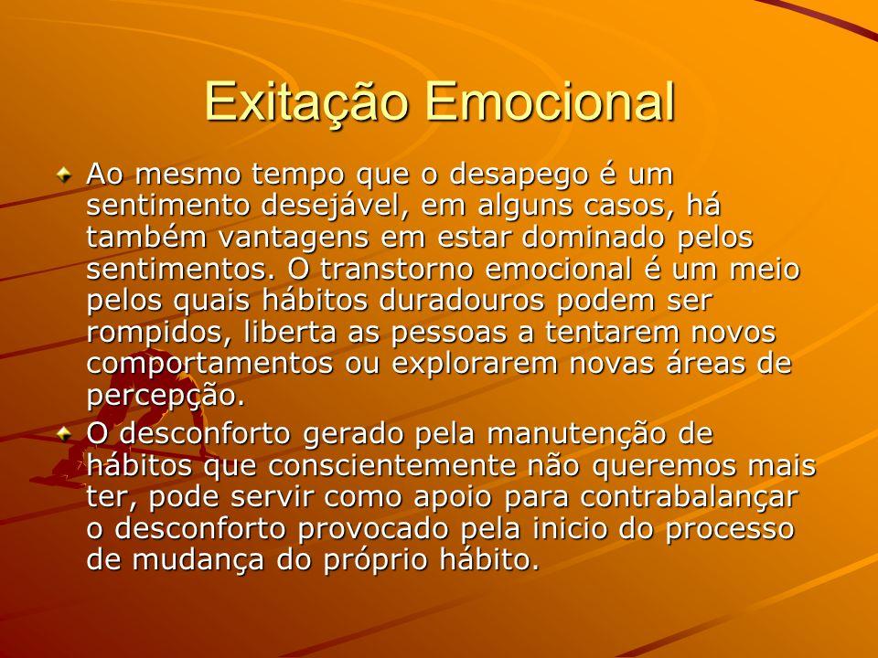 Exitação Emocional Ao mesmo tempo que o desapego é um sentimento desejável, em alguns casos, há também vantagens em estar dominado pelos sentimentos.