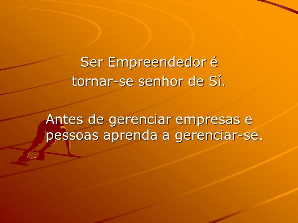 Ser Empreendedor é tornar-se senhor de Sí.