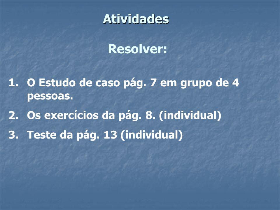 Atividades Atividades Resolver: 1. 1.O Estudo de caso pág.