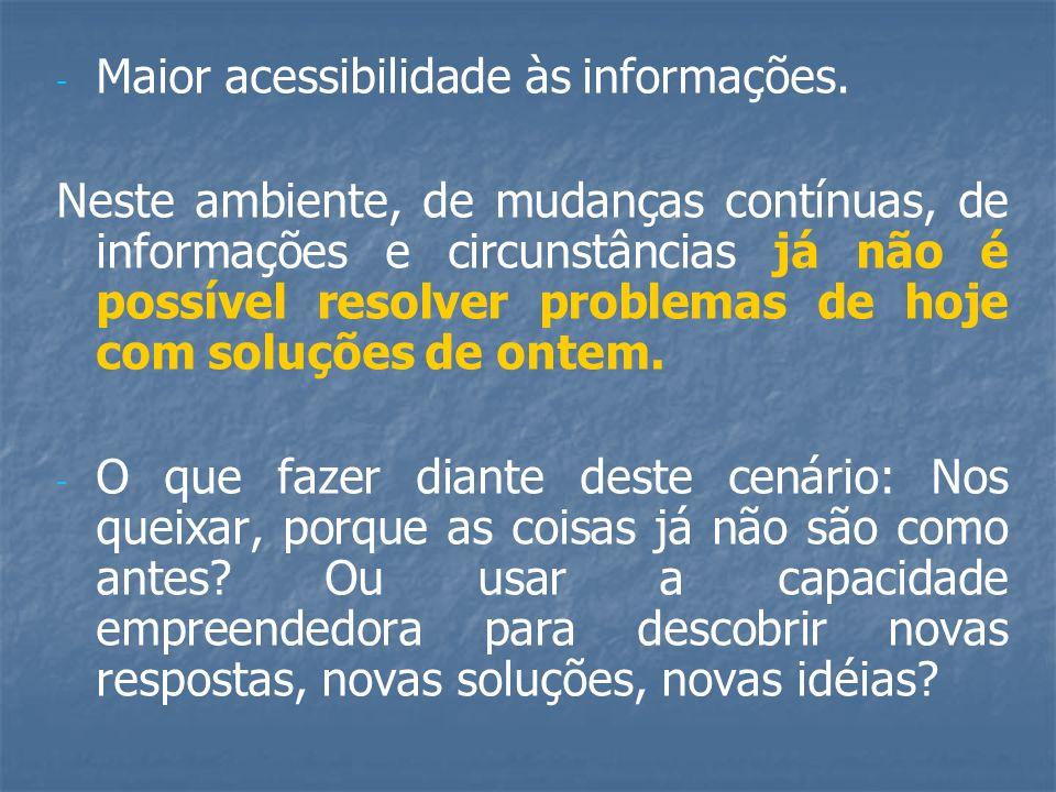 - - Maior acessibilidade às informações.
