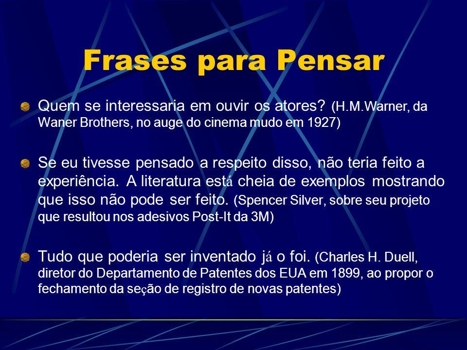 Frases para Pensar Quem se interessaria em ouvir os atores? (H.M.Warner, da Waner Brothers, no auge do cinema mudo em 1927) Se eu tivesse pensado a re