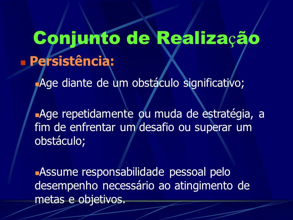 Conjunto de Realiza ç ão Persistência: Age diante de um obstáculo significativo; Age repetidamente ou muda de estratégia, a fim de enfrentar um desafi