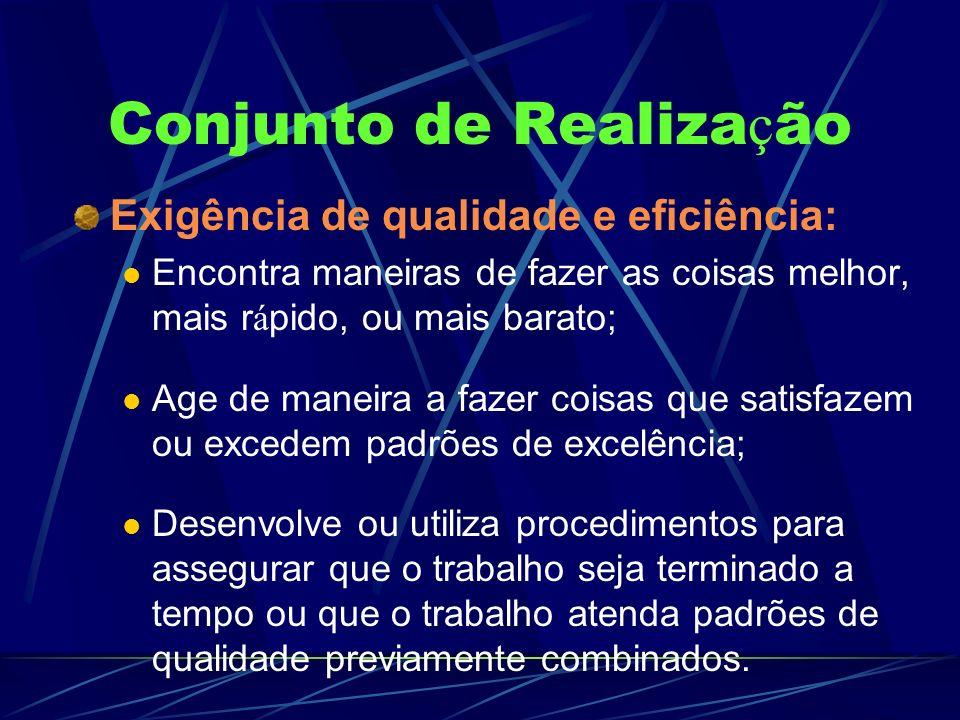 Conjunto de Realiza ç ão Exigência de qualidade e eficiência: Encontra maneiras de fazer as coisas melhor, mais r á pido, ou mais barato; Age de manei
