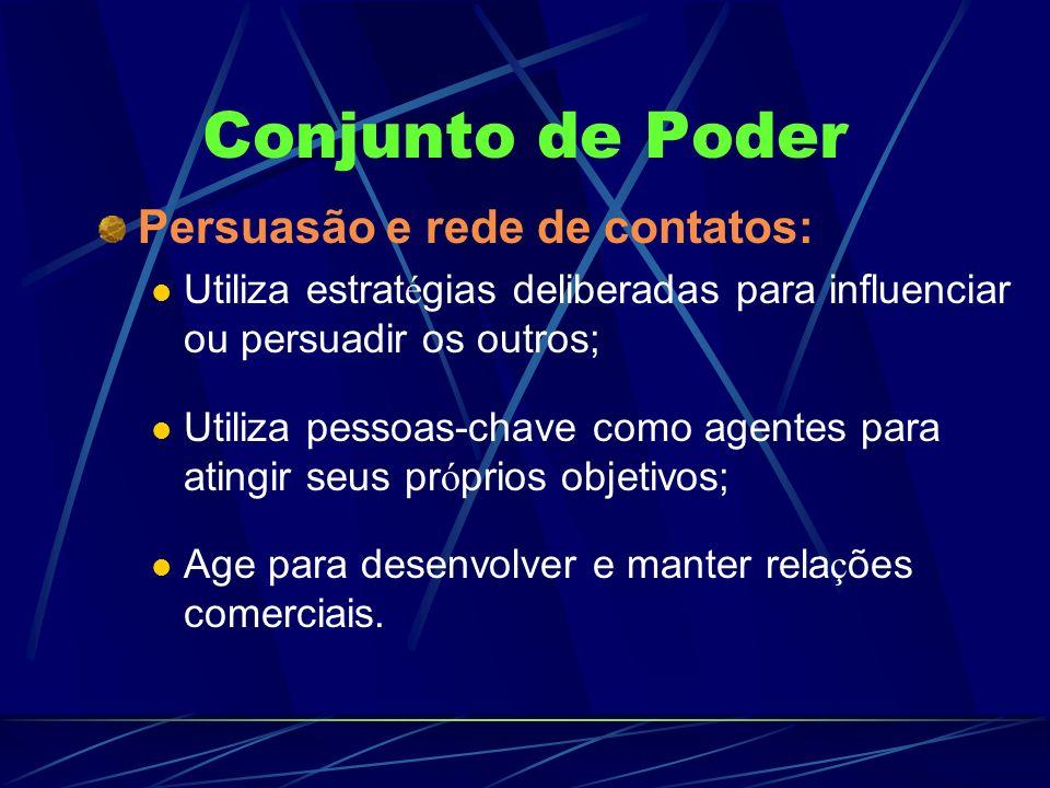 Conjunto de Poder Persuasão e rede de contatos: Utiliza estrat é gias deliberadas para influenciar ou persuadir os outros; Utiliza pessoas-chave como