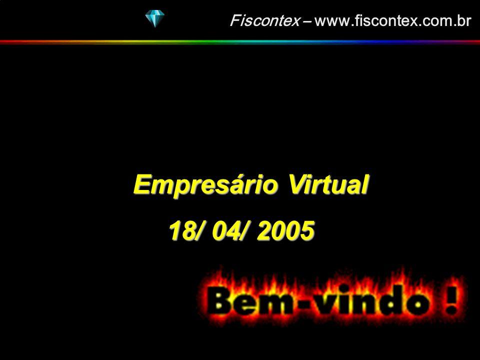 Fiscontex – www.fiscontex.com.br Empresário Virtual 18/ 04/ 2005