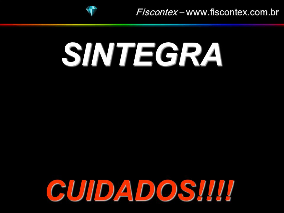 Fiscontex – www.fiscontex.com.br SINTEGRA CUIDADOS!!!!
