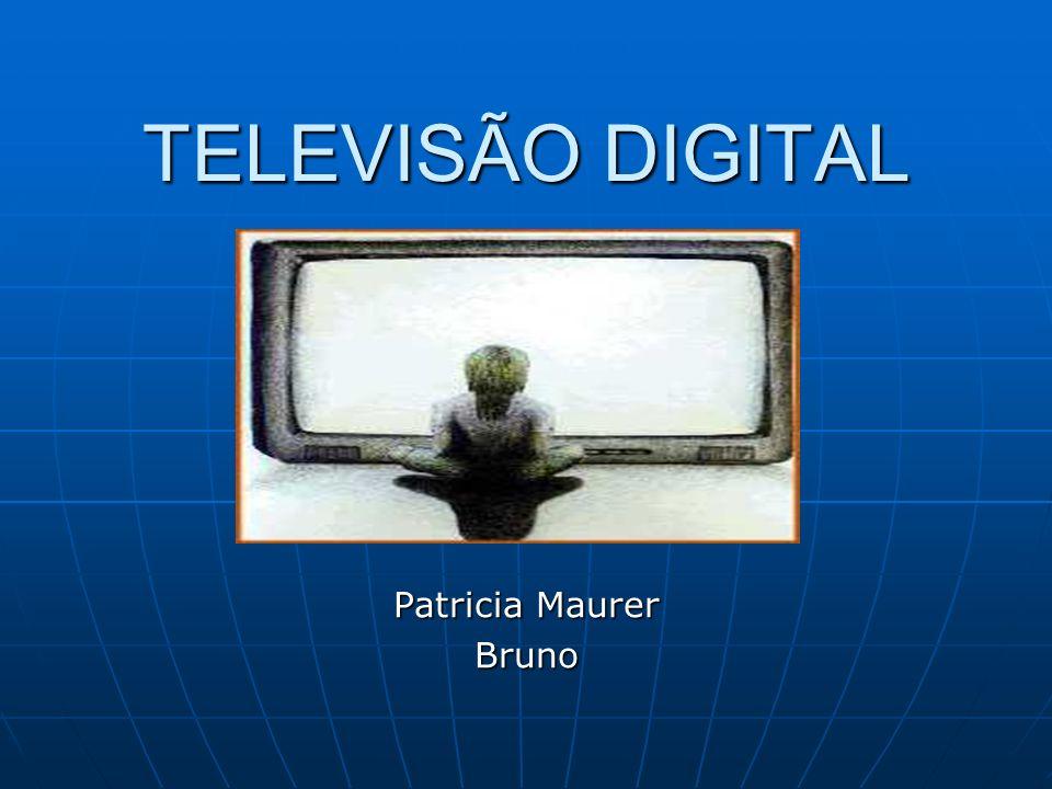 TELEVISÃO DIGITAL Patricia Maurer Bruno