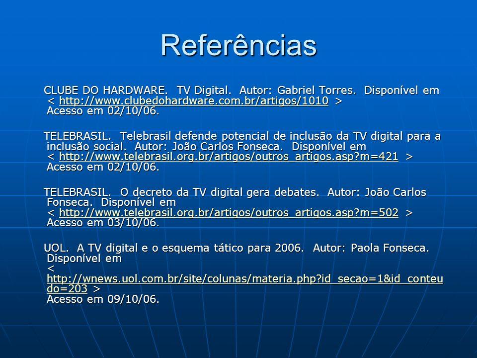 Referências CLUBE DO HARDWARE. TV Digital. Autor: Gabriel Torres. Disponível em Acesso em 02/10/06. CLUBE DO HARDWARE. TV Digital. Autor: Gabriel Torr