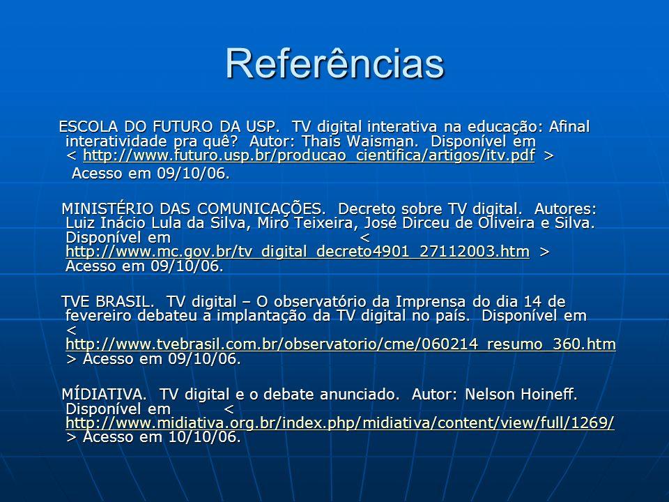 Referências ESCOLA DO FUTURO DA USP. TV digital interativa na educação: Afinal interatividade pra quê? Autor: Thais Waisman. Disponível em ESCOLA DO F