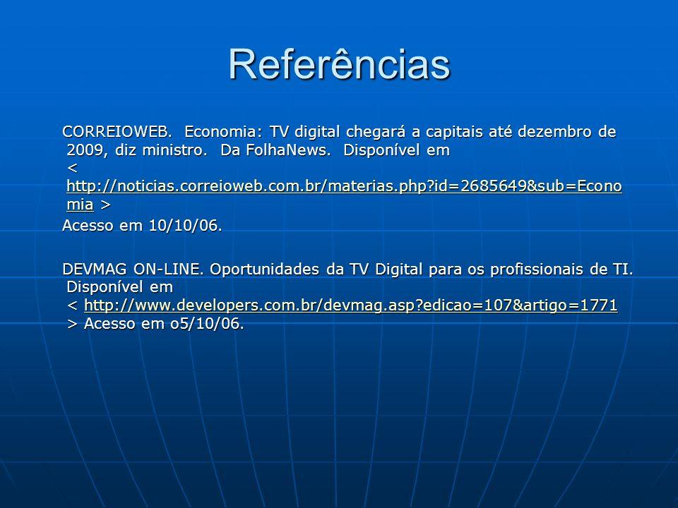 Referências CORREIOWEB. Economia: TV digital chegará a capitais até dezembro de 2009, diz ministro. Da FolhaNews. Disponível em CORREIOWEB. Economia: