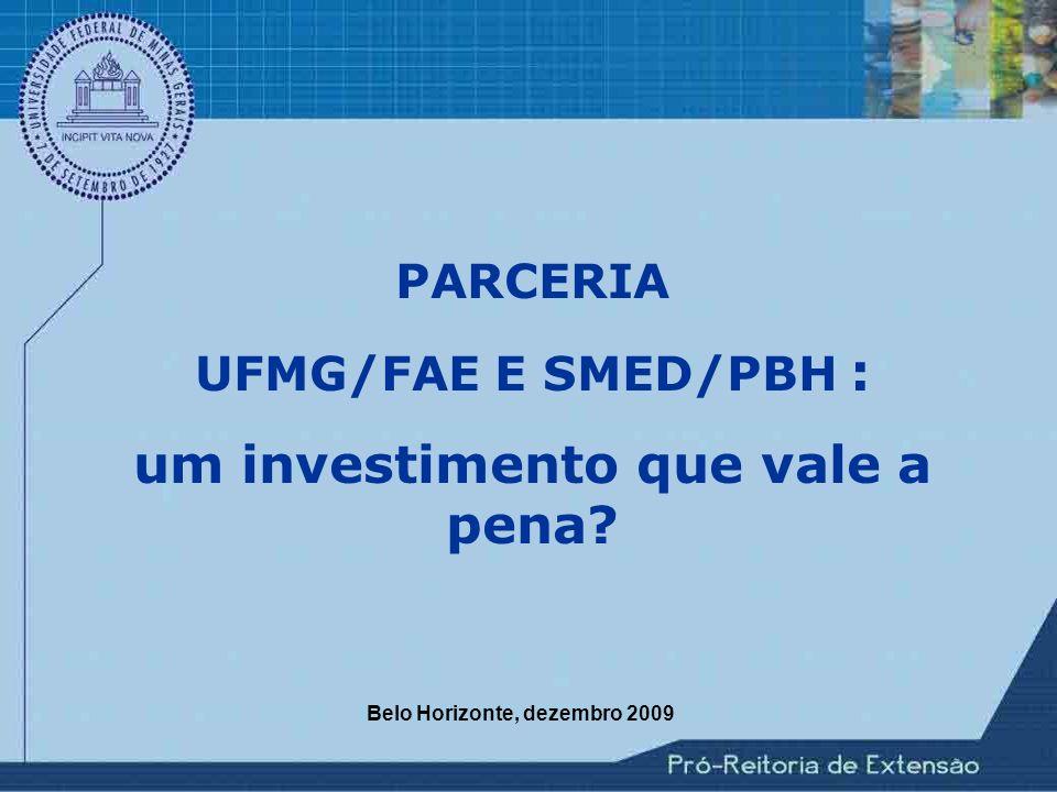 Belo Horizonte, dezembro 2009 PARCERIA UFMG/FAE E SMED/PBH : um investimento que vale a pena