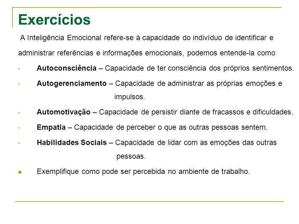 Exercícios A Inteligência Emocional refere-se à capacidade do indivíduo de identificar e administrar referências e informações emocionais, podemos ent