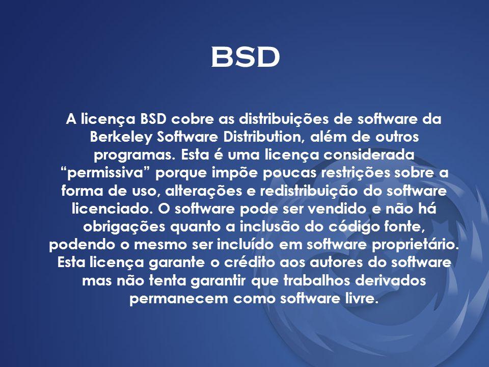 BSD A licença BSD cobre as distribuições de software da Berkeley Software Distribution, além de outros programas. Esta é uma licença considerada permi