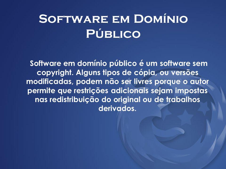 Software em Domínio Público Software em domínio público é um software sem copyright. Alguns tipos de cópia, ou versões modificadas, podem não ser livr