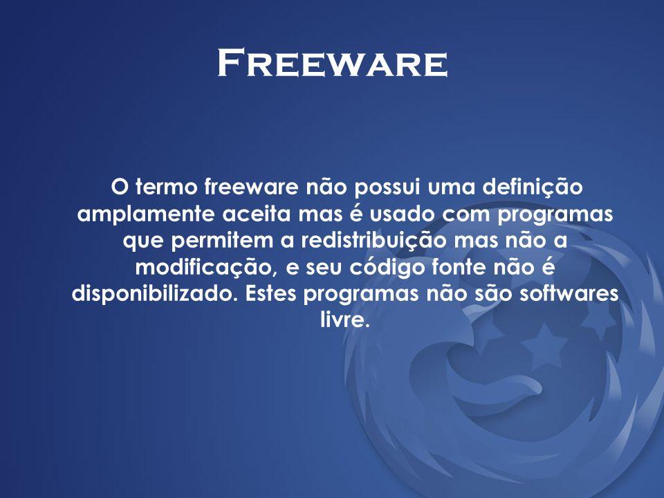 Freeware O termo freeware não possui uma definição amplamente aceita mas é usado com programas que permitem a redistribuição mas não a modificação, e