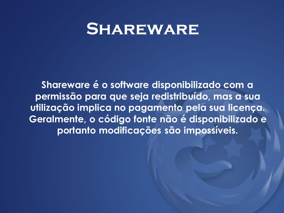 Shareware Shareware é o software disponibilizado com a permissão para que seja redistribuído, mas a sua utilização implica no pagamento pela sua licen