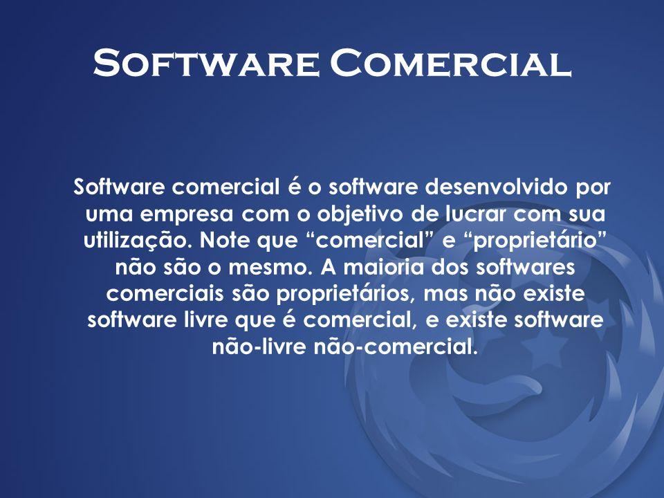 Software Comercial Software comercial é o software desenvolvido por uma empresa com o objetivo de lucrar com sua utilização. Note que comercial e prop