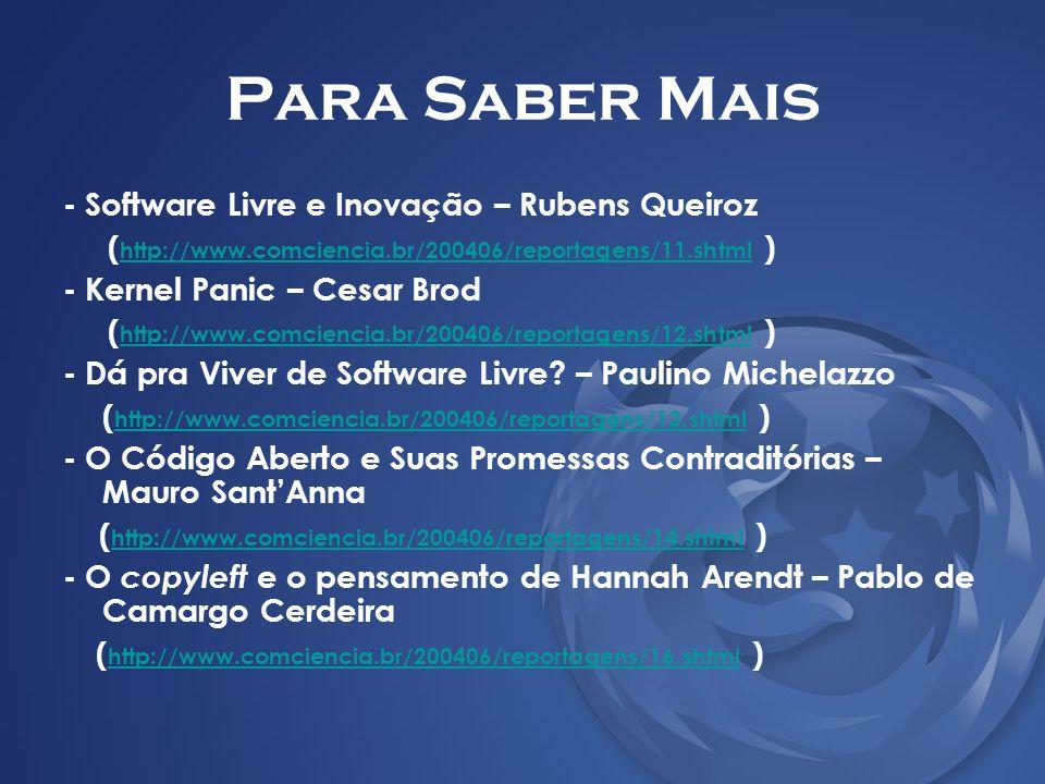 Para Saber Mais - Software Livre e Inovação – Rubens Queiroz ( http://www.comciencia.br/200406/reportagens/11.shtml ) http://www.comciencia.br/200406/