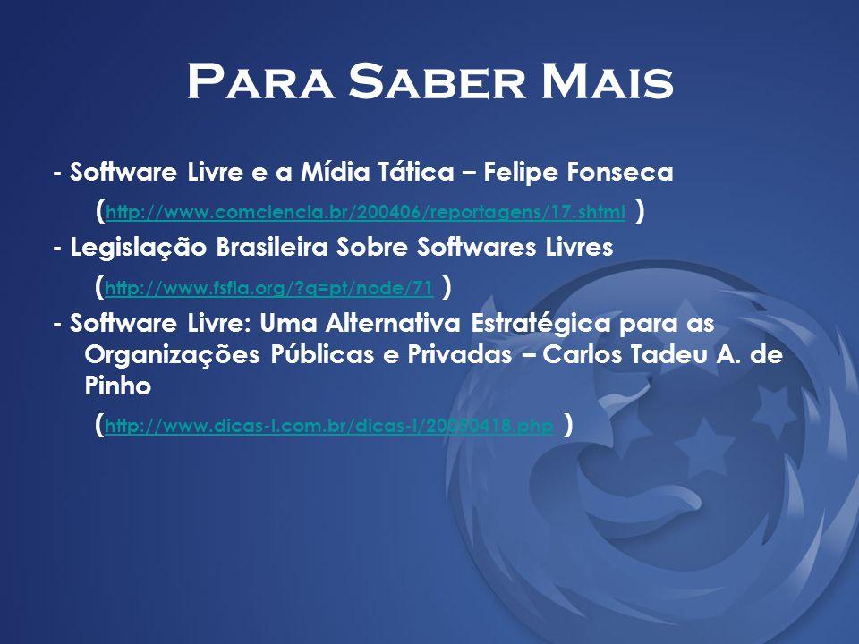 Para Saber Mais - Software Livre e a Mídia Tática – Felipe Fonseca ( http://www.comciencia.br/200406/reportagens/17.shtml ) http://www.comciencia.br/2