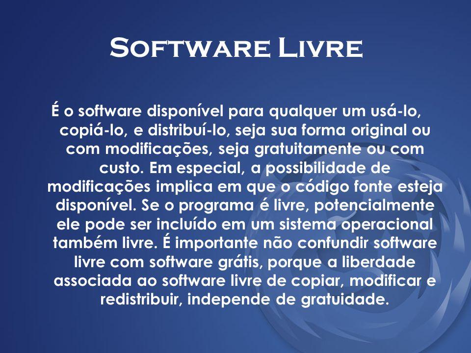 Software Livre Existem programas que podem ser obtidos gratuitamente mas que não podem ser modificados, nem redistribuídos.