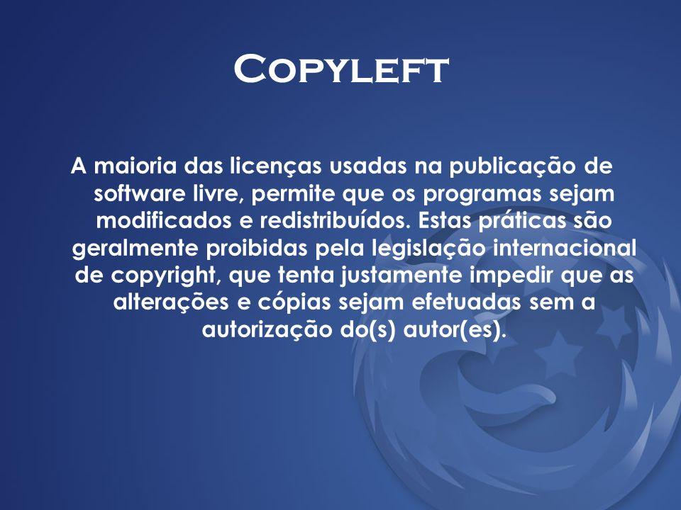 Copyleft A maioria das licenças usadas na publicação de software livre, permite que os programas sejam modificados e redistribuídos. Estas práticas sã