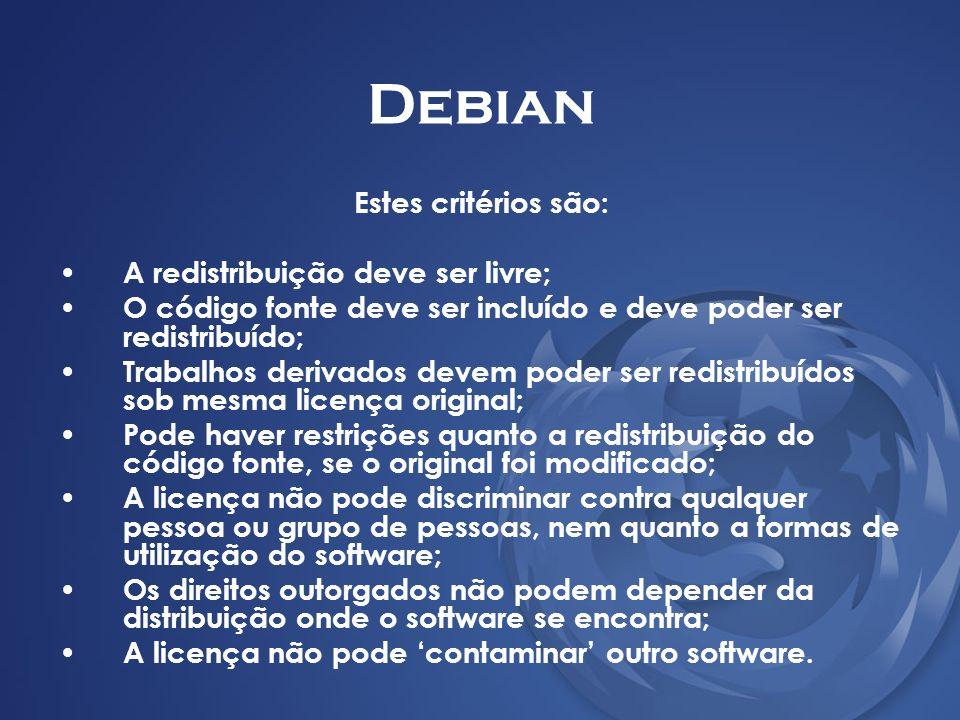 Debian Estes critérios são: A redistribuição deve ser livre; O código fonte deve ser incluído e deve poder ser redistribuído; Trabalhos derivados deve