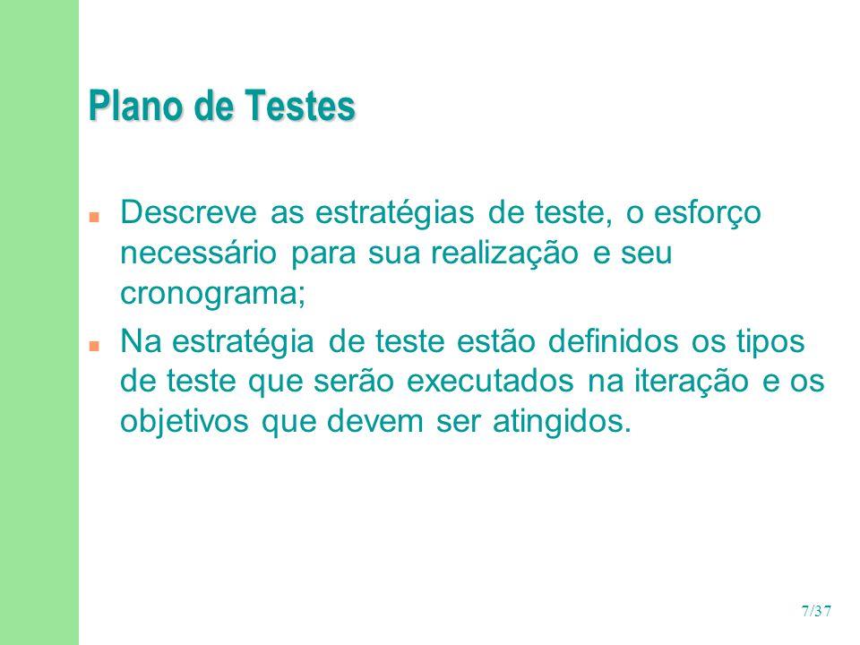 7/37 Plano de Testes n Descreve as estratégias de teste, o esforço necessário para sua realização e seu cronograma; n Na estratégia de teste estão def